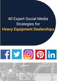 40 Expert Social Media Strategies for Heavy Equipment Dealerships