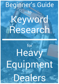 The Beginner's Guide to Keyword Research for Heavy Equipment Dealers