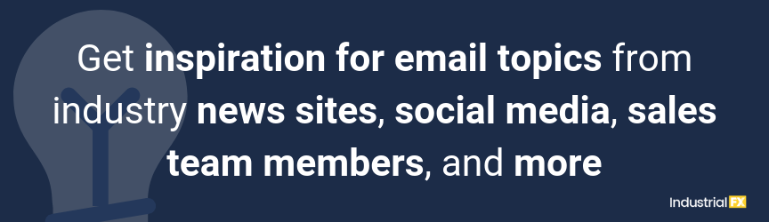 Get inspiration for email topics from industry news sites, social media, sales team members, and more