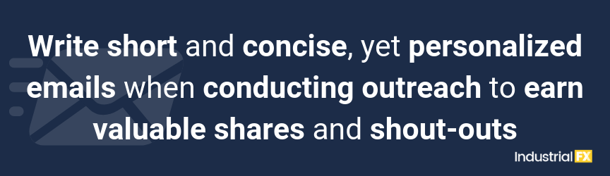 Write short and concise, yet personalized emails when conducting outreach to earn valuable shares and shout-outs