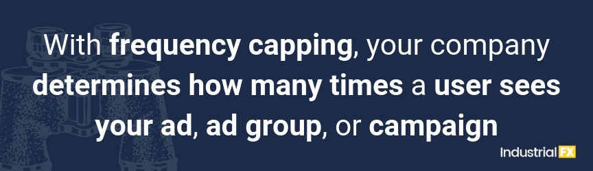 With frequency capping, your company determines how many times a user sees your ad, ad group, or campaign